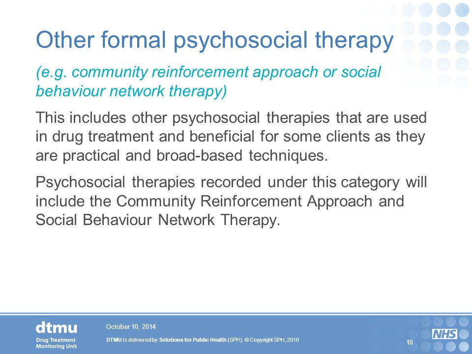 DTMU is delivered by Solutions for Public Health (SPH). © Copyright SPH, 2010 18 Other formal psychosocial therapy (e.g. community reinforcement appro