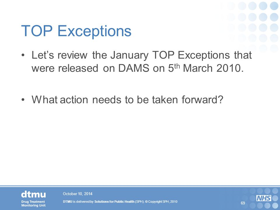 DTMU is delivered by Solutions for Public Health (SPH). © Copyright SPH, 2010 69 TOP Exceptions Let's review the January TOP Exceptions that were rele