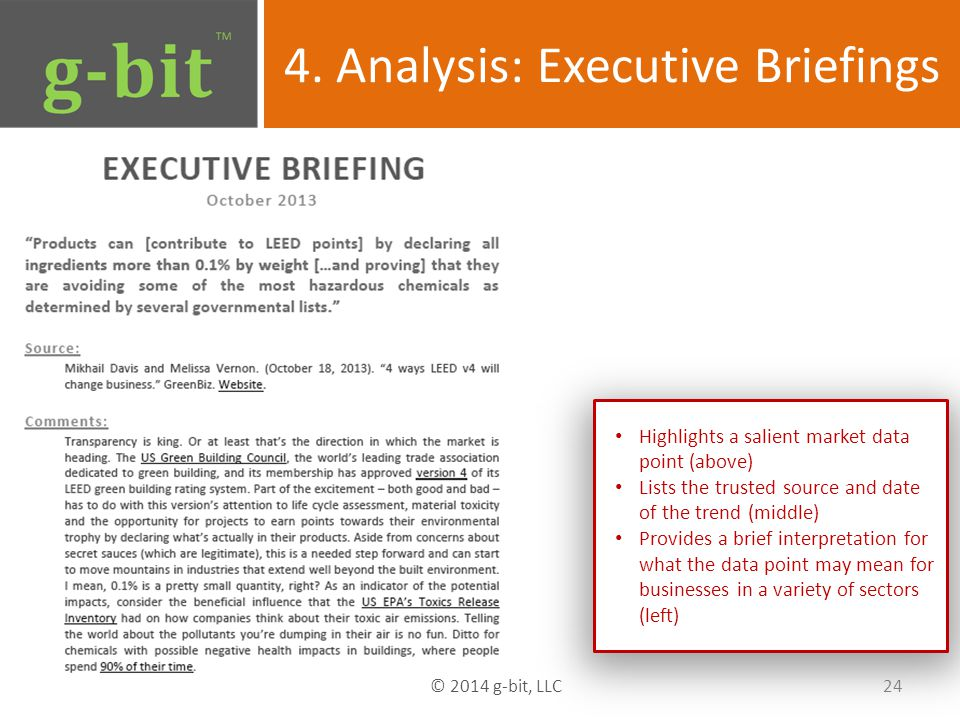 4. Analysis: Executive Briefings 24 © 2014 g-bit, LLC Highlights a salient market data point (above) Lists the trusted source and date of the trend (m