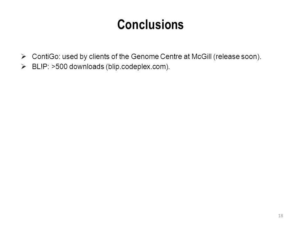 Conclusions  ContiGo: used by clients of the Genome Centre at McGill (release soon).  BL!P: >500 downloads (blip.codeplex.com). 18