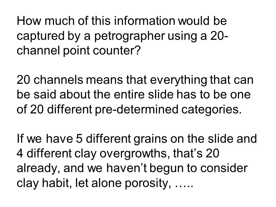 How much of this information would be captured by a petrographer using a 20- channel point counter? 20 channels means that everything that can be said