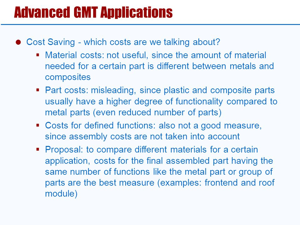  Cost Saving - which costs are we talking about?  Material costs: not useful, since the amount of material needed for a certain part is different be