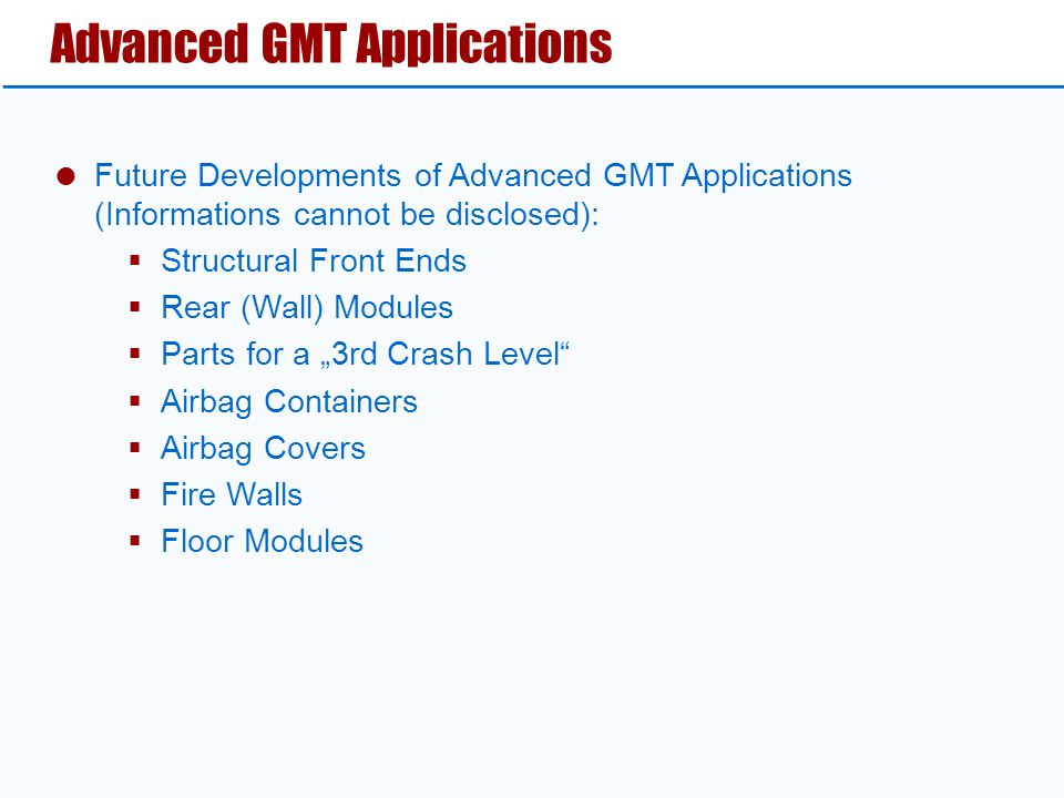 Advanced GMT Applications  Future Developments of Advanced GMT Applications (Informations cannot be disclosed):  Structural Front Ends  Rear (Wall)