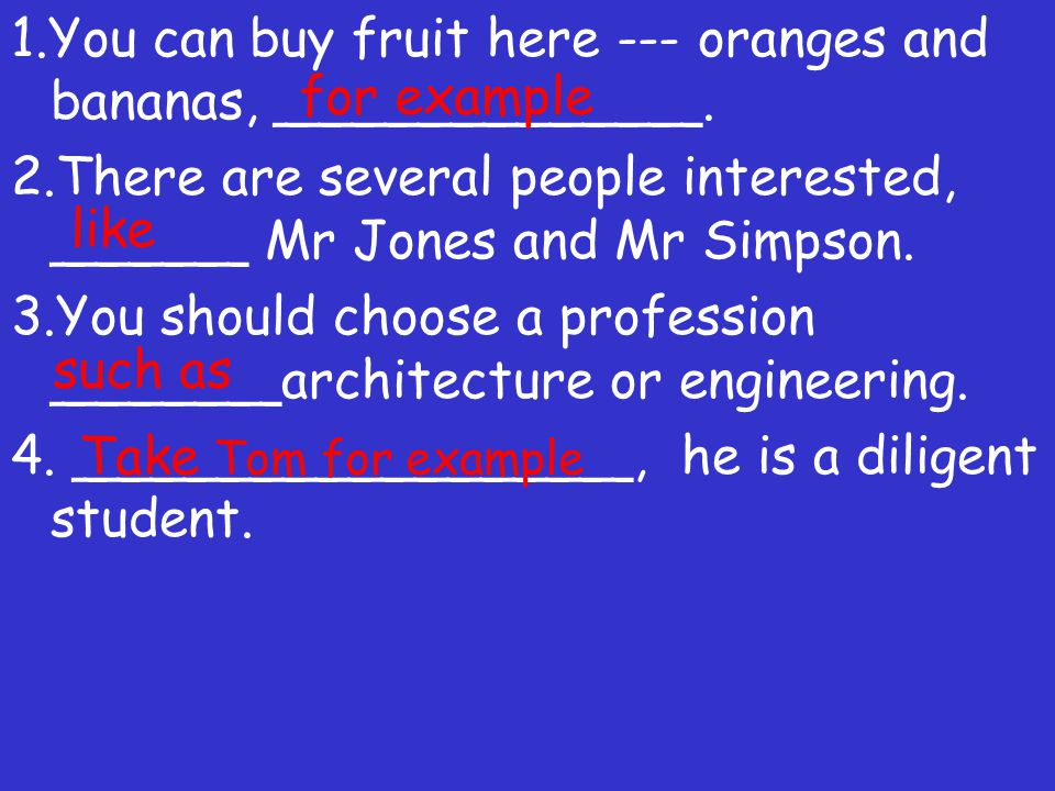 1.You can buy fruit here --- oranges and bananas, _____________.
