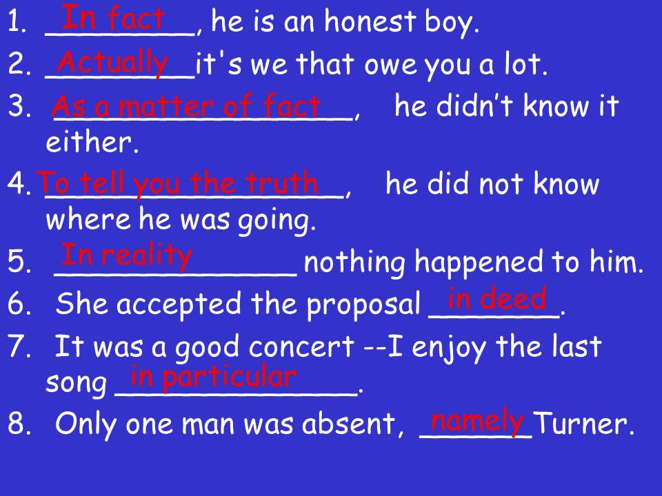1.________, he is an honest boy.2.________it s we that owe you a lot.