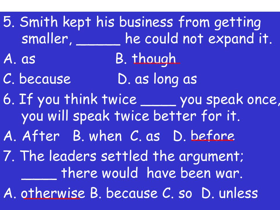 5.Smith kept his business from getting smaller, _____ he could not expand it.