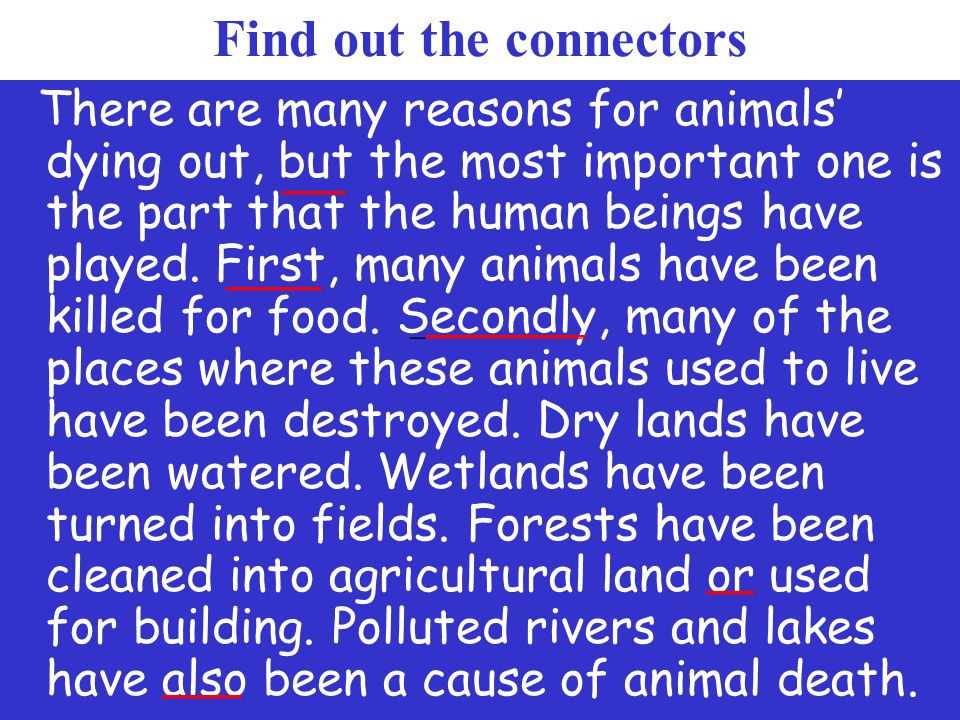 Find out the connectors There are many reasons for animals' dying out, but the most important one is the part that the human beings have played.