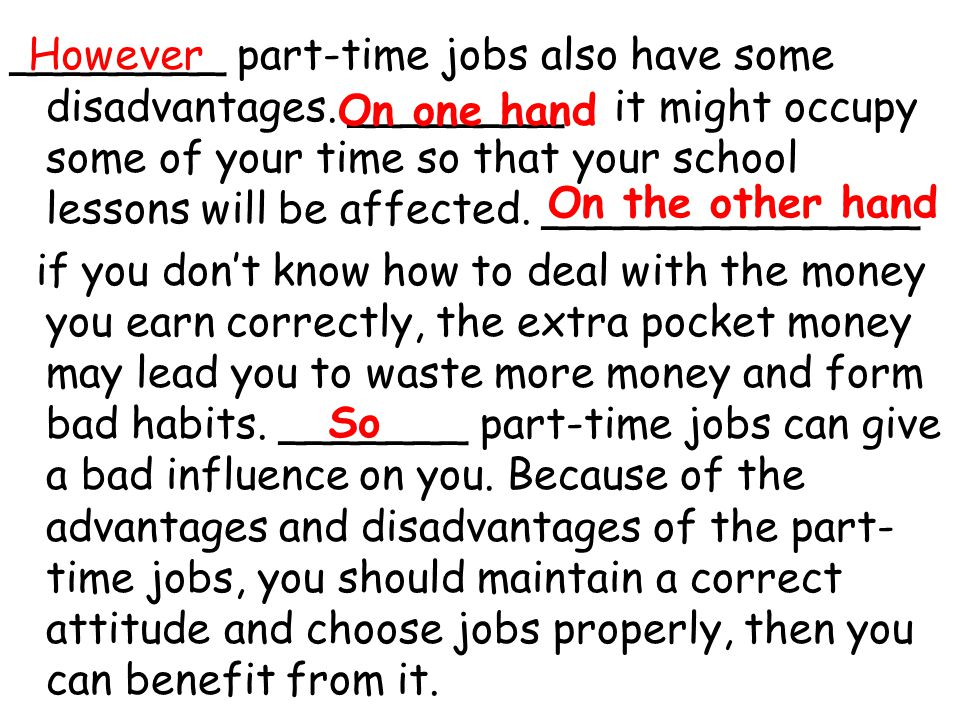 ________ part-time jobs also have some disadvantages.