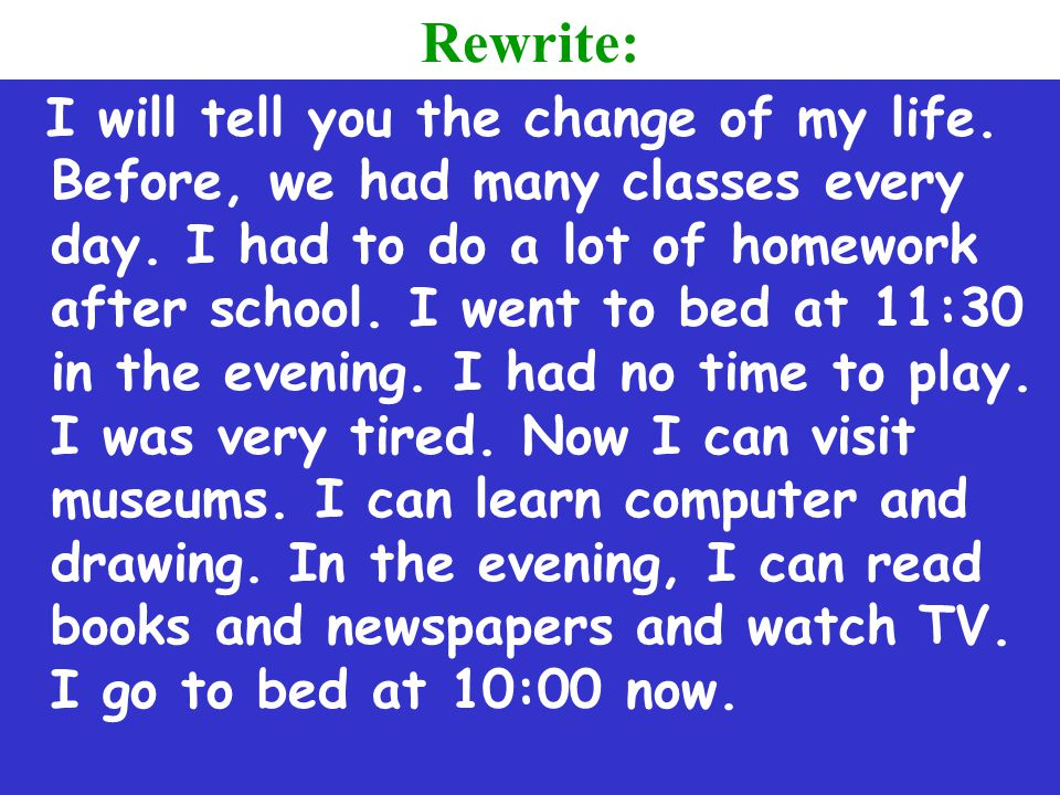 Rewrite: I will tell you the change of my life.Before, we had many classes every day.