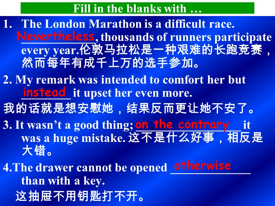 2 。表示转折意义 but, however, yet, instead, instead of, on the other hand, on the contrary, nevertheless, otherwise, still, although…