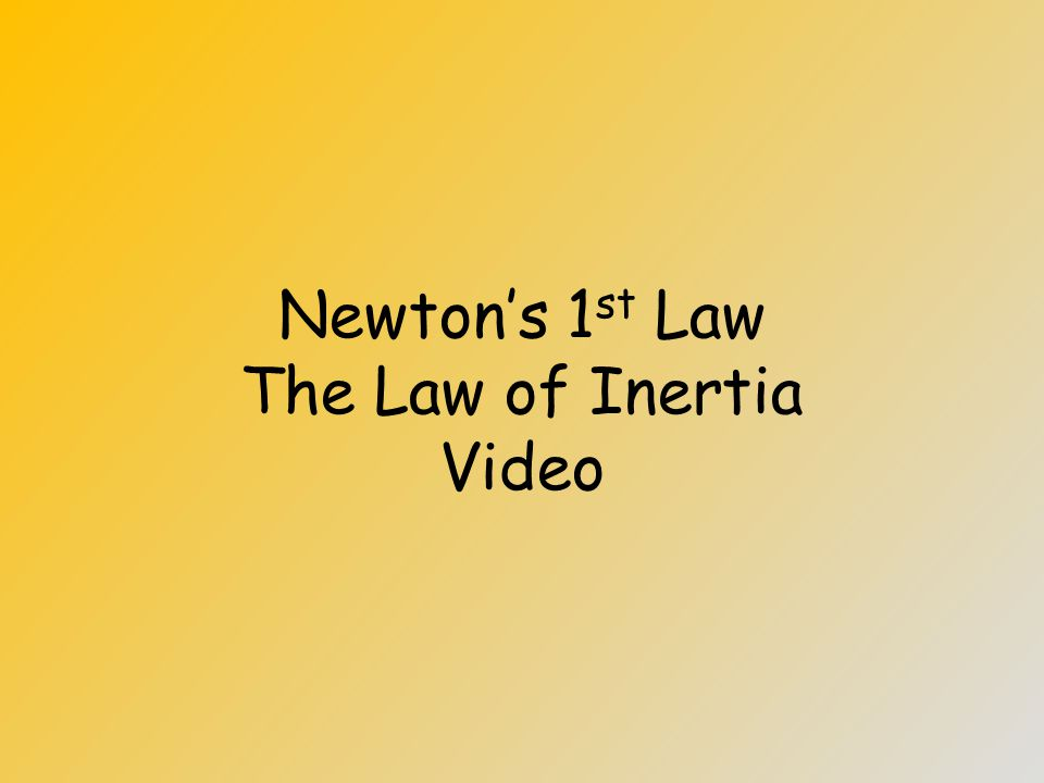 Newton's 1 st Law: The Law of Inertia Simply put: –Objects like to stay where they are or to keep moving as they have been –The heavier an object is,