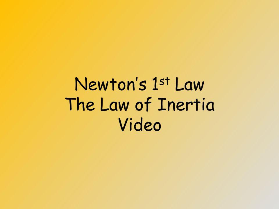 Newton's 1 st Law The Law of Inertia Video