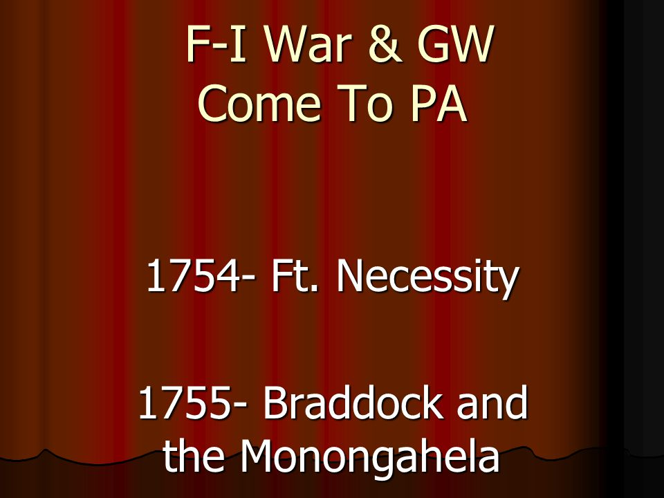 F-I War & GW Come To PA F-I War & GW Come To PA 1754- Ft.