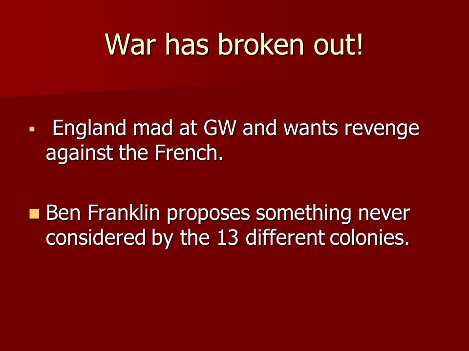 War has broken out.  England mad at GW and wants revenge against the French.