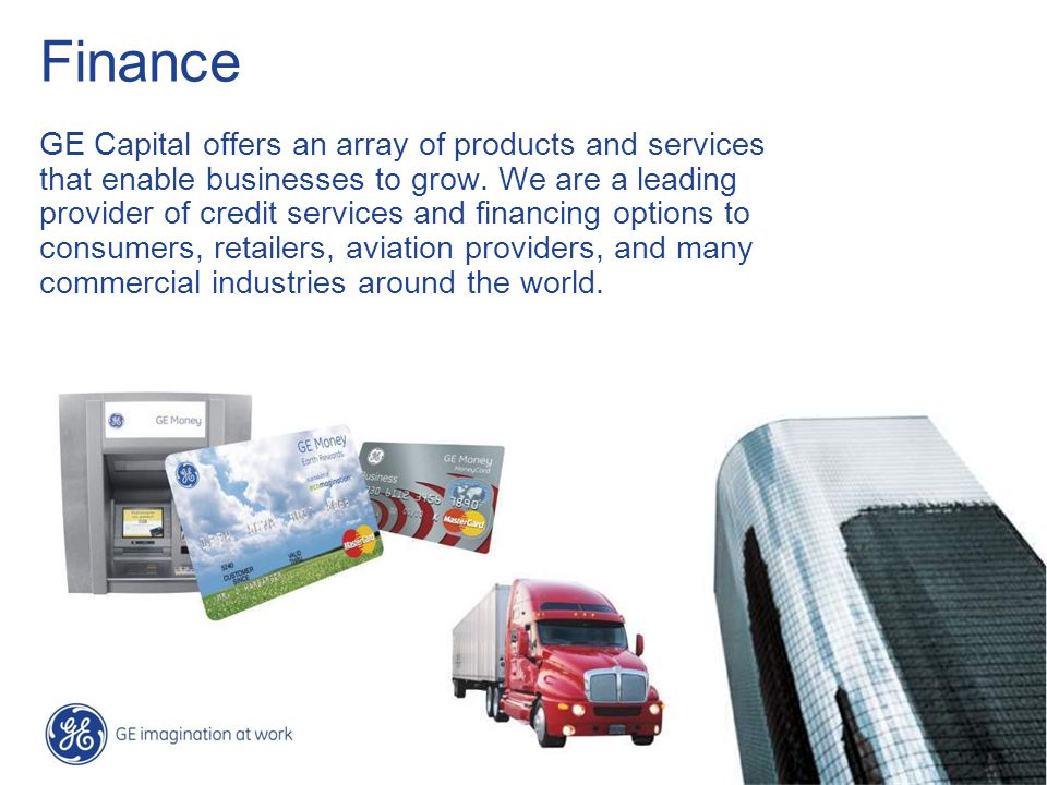 12 / GE Nordic region / 10 October 2014 Finance GE Capital offers an array of products and services that enable businesses to grow.