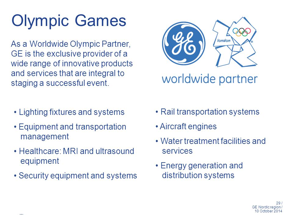 29 / GE Nordic region / 10 October 2014 Olympic Games Lighting fixtures and systems Equipment and transportation management Healthcare: MRI and ultras