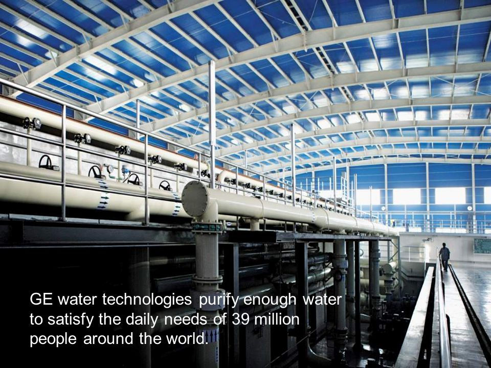 44 / GE Nordic region / 10 October 2014 GE water technologies purify enough water to satisfy the daily needs of 39 million people around the world.