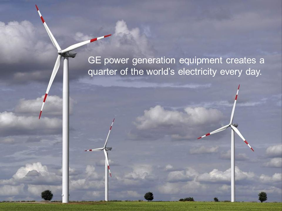 48 / GE Nordic region / 10 October 2014 GE power generation equipment creates a quarter of the world's electricity every day.