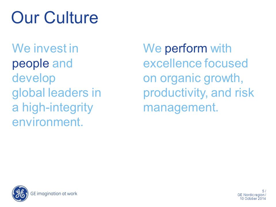 5 / GE Nordic region / 10 October 2014 We invest in people and develop global leaders in a high-integrity environment.