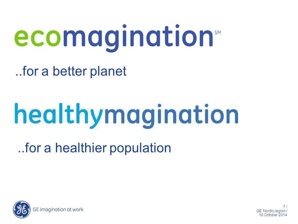 7 / GE Nordic region / 10 October 2014..for a better planet..for a healthier population