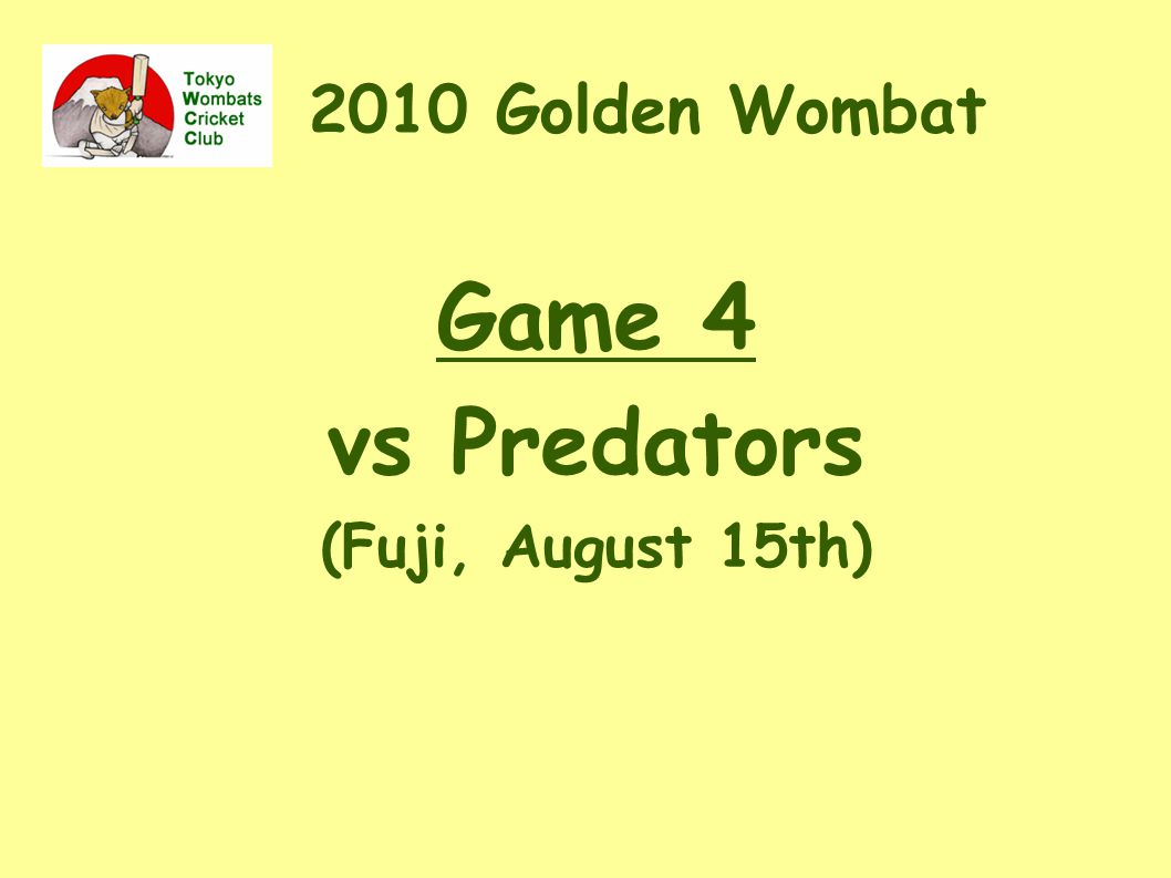 2010 Golden Wombat Game 4 vs Predators (Fuji, August 15th) ‏