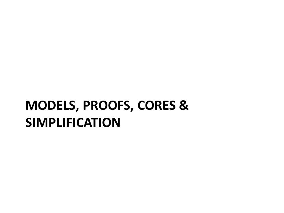 MODELS, PROOFS, CORES & SIMPLIFICATION