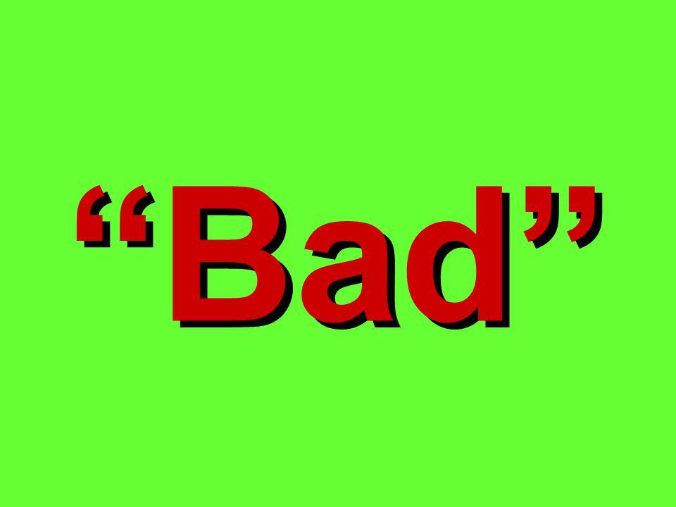 """""""Bad"""""""