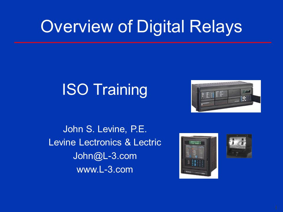 1 Overview of Digital Relays ISO Training John S.Levine, P.E.