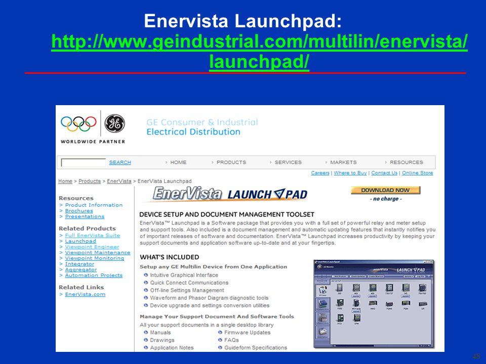 48 Enervista Launchpad: http://www.geindustrial.com/multilin/enervista/ launchpad/ http://www.geindustrial.com/multilin/enervista/ launchpad/