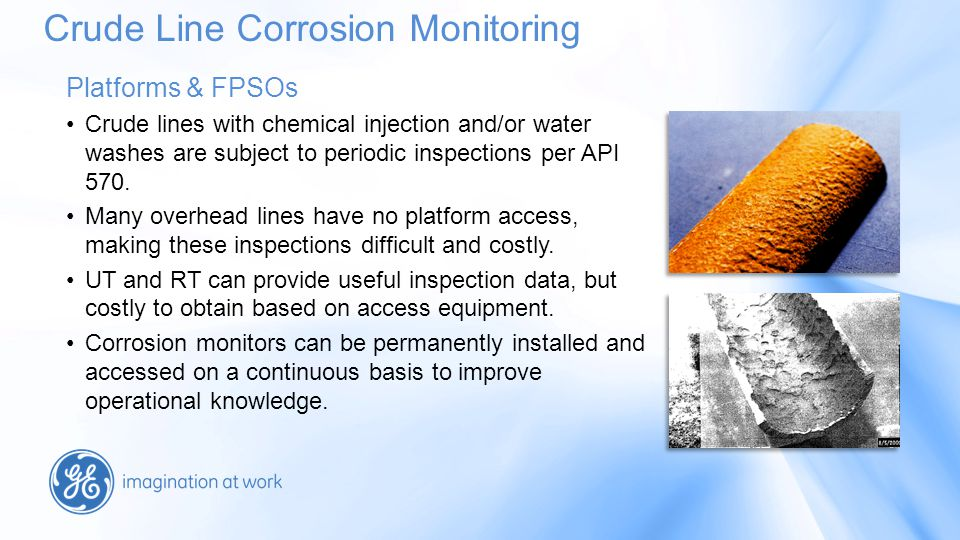 Platforms & FPSOs Crude lines with chemical injection and/or water washes are subject to periodic inspections per API 570.
