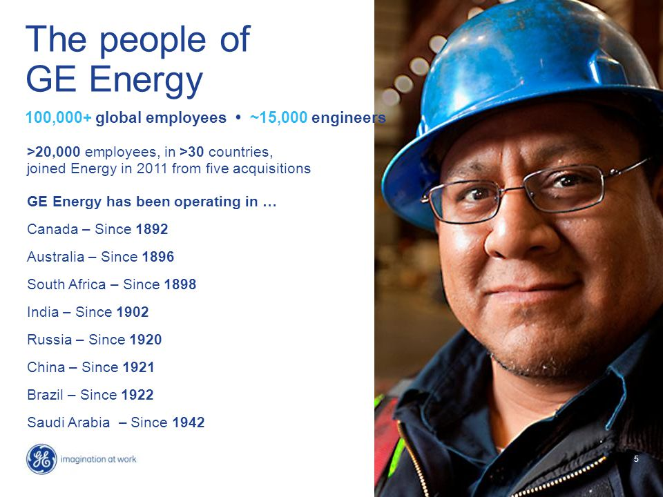 55 The people of GE Energy 100,000+ global employees ~15,000 engineers >20,000 employees, in >30 countries, joined Energy in 2011 from five acquisitio