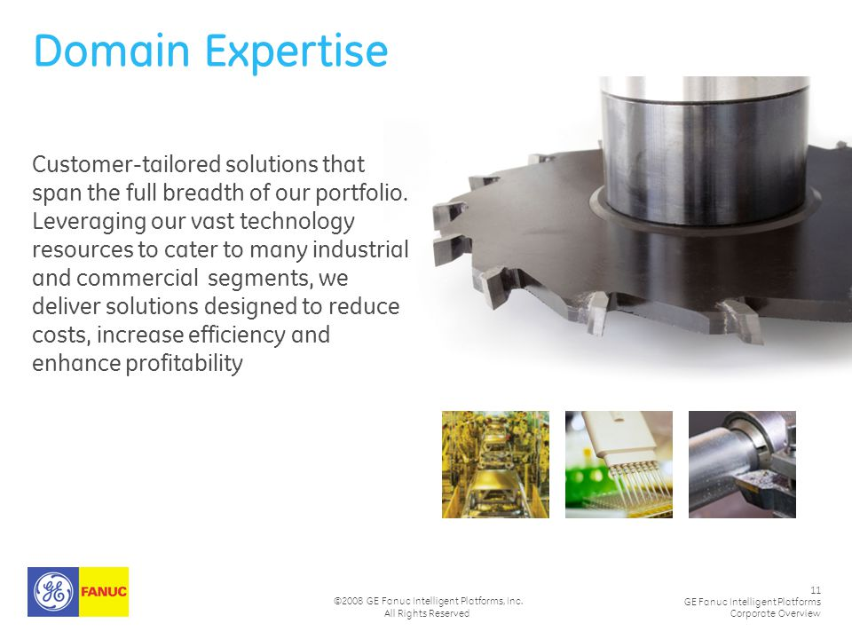 11 GE Fanuc Intelligent Platforms Corporate Overview ©2008 GE Fanuc Intelligent Platforms, Inc. All Rights Reserved Domain Expertise Customer-tailored