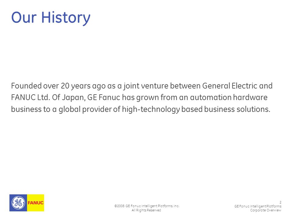 2 GE Fanuc Intelligent Platforms Corporate Overview ©2008 GE Fanuc Intelligent Platforms, Inc. All Rights Reserved Our History Founded over 20 years a