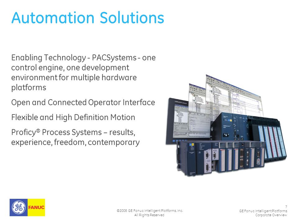 7 GE Fanuc Intelligent Platforms Corporate Overview ©2008 GE Fanuc Intelligent Platforms, Inc. All Rights Reserved Automation Solutions Enabling Techn