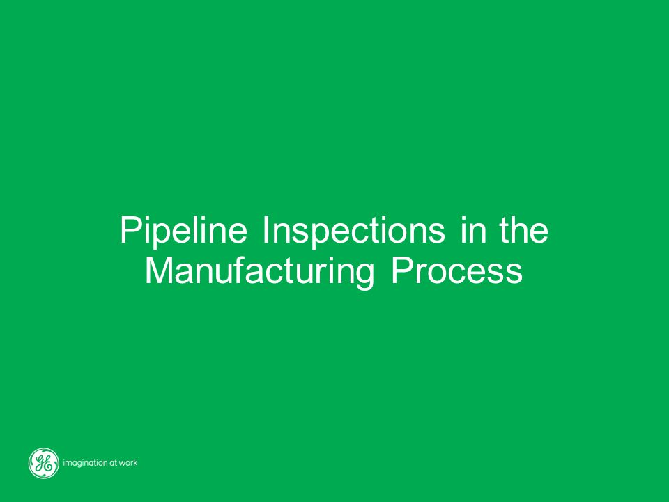 Pipeline Inspections in the Manufacturing Process