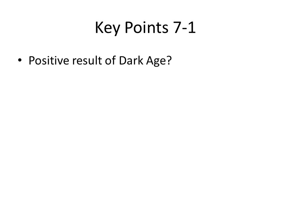 Key Points 7-1 Positive result of Dark Age?