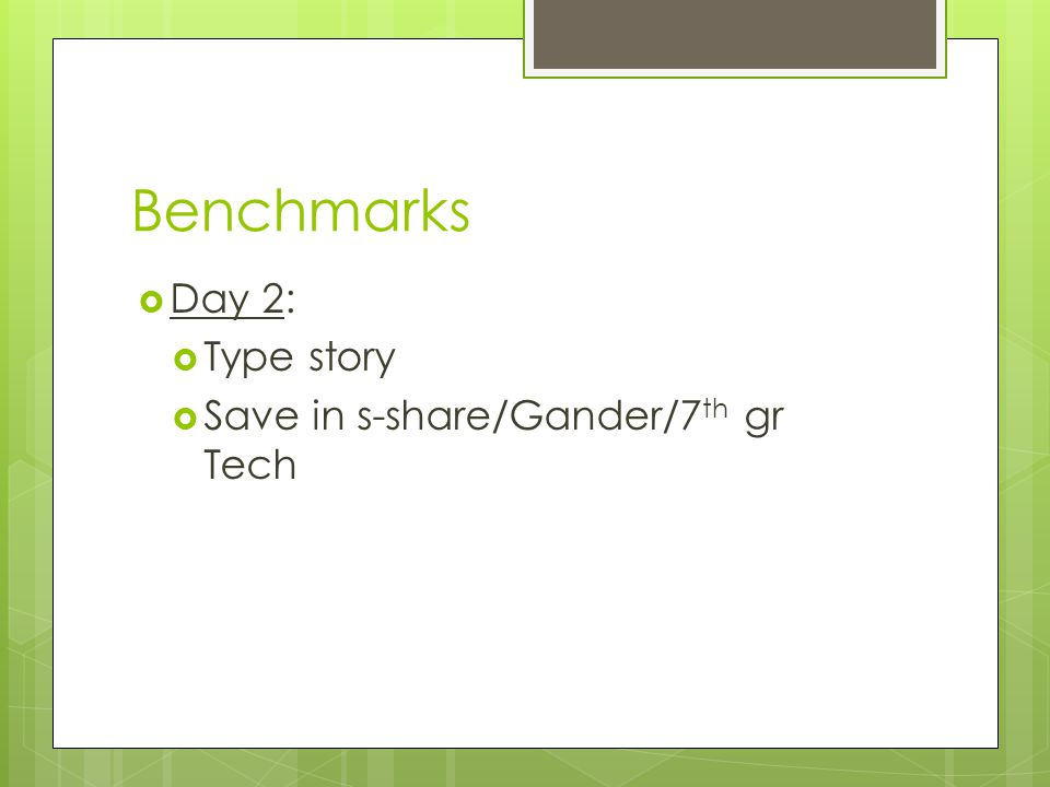 Benchmarks  Day 2:  Type story  Save in s-share/Gander/7 th gr Tech