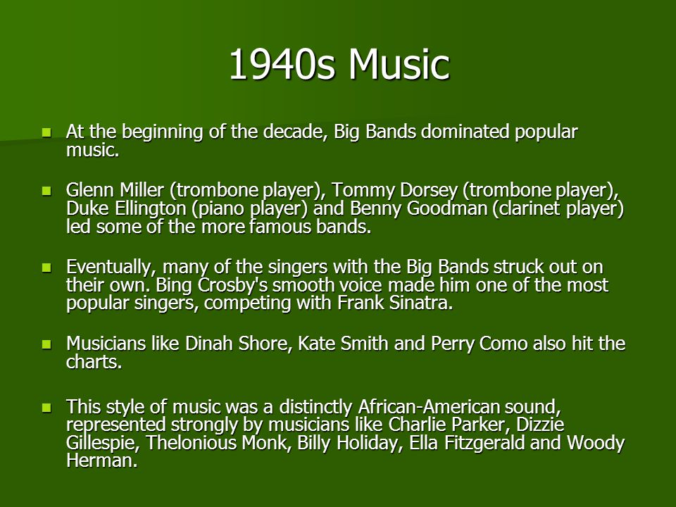 1940s Music At the beginning of the decade, Big Bands dominated popular music.