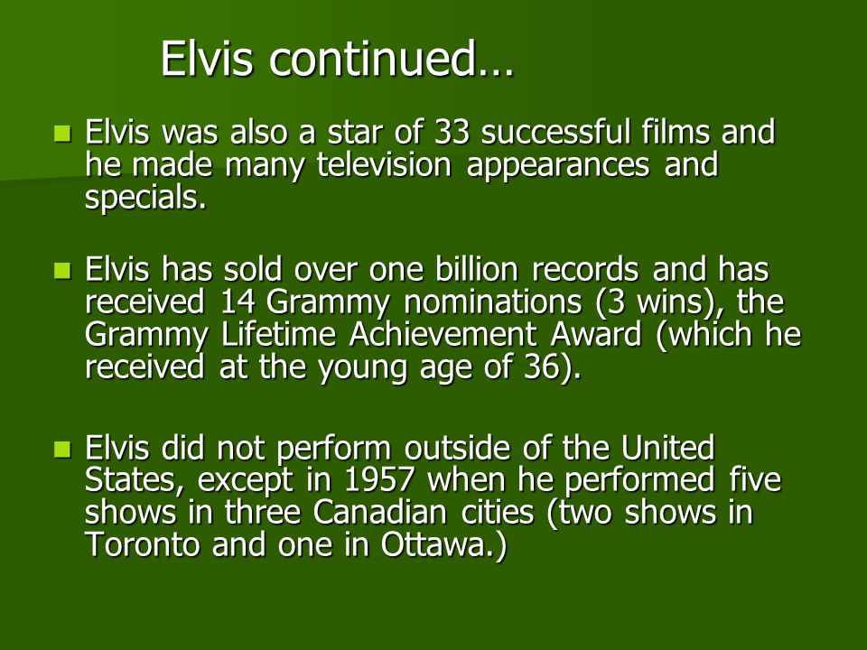 Elvis continued… Elvis was also a star of 33 successful films and he made many television appearances and specials.
