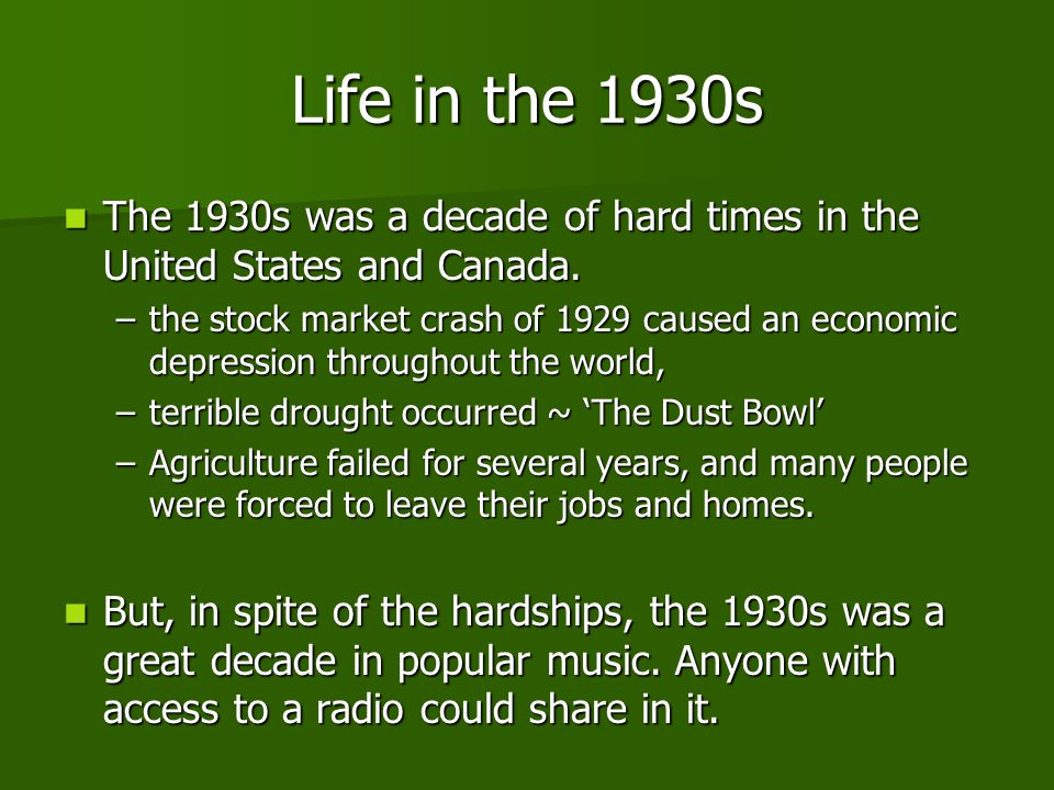 Life in the 1930s The 1930s was a decade of hard times in the United States and Canada.