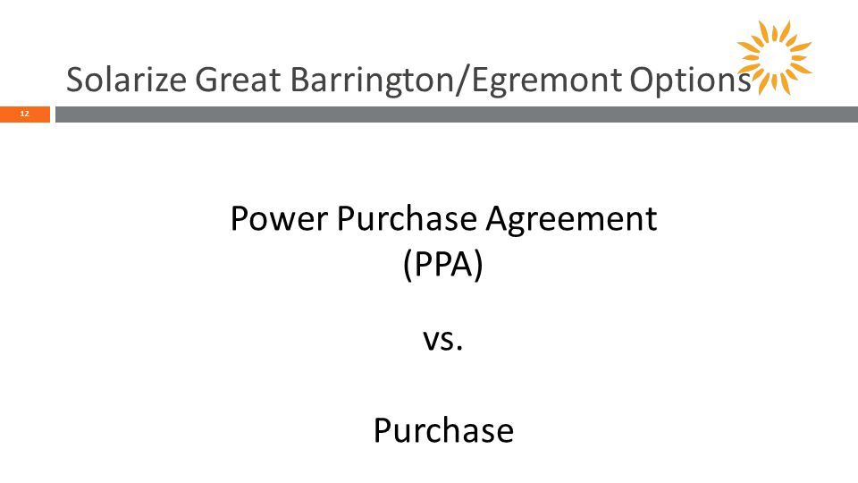 Solarize Great Barrington/Egremont Options 12 Power Purchase Agreement (PPA) vs. Purchase