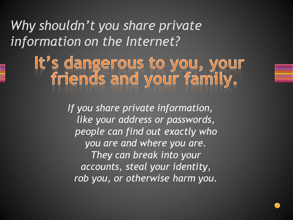 Why shouldn't you share private information on the Internet.