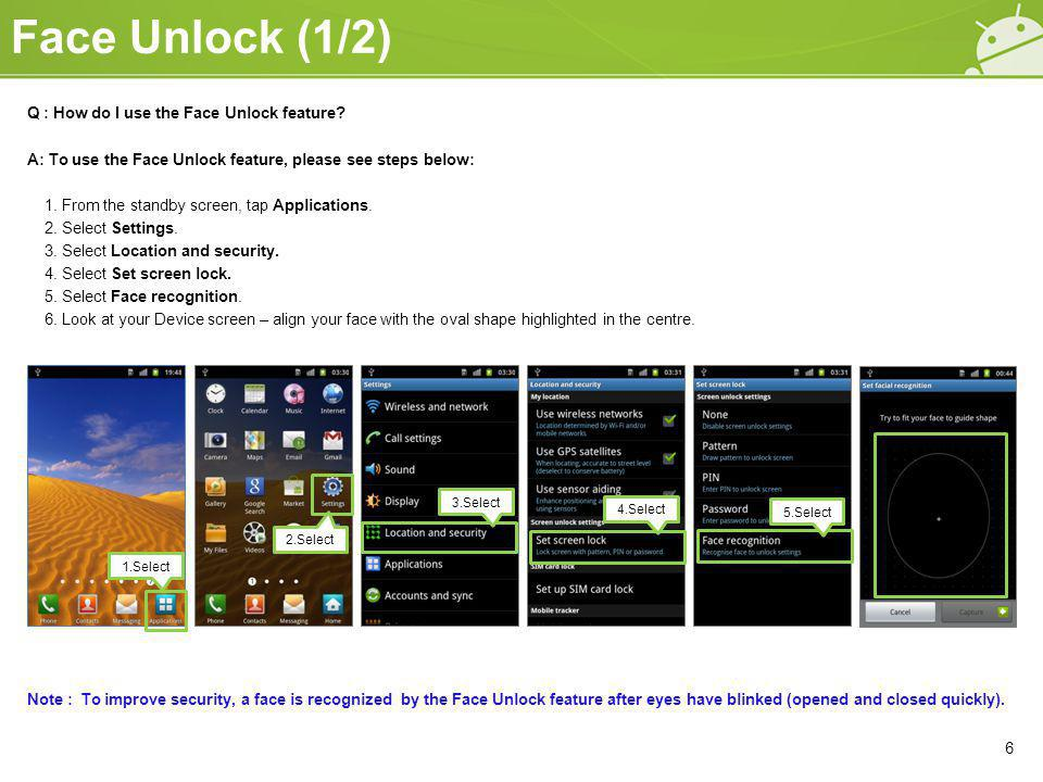 Face Unlock (1/2) 6 Q : How do I use the Face Unlock feature.