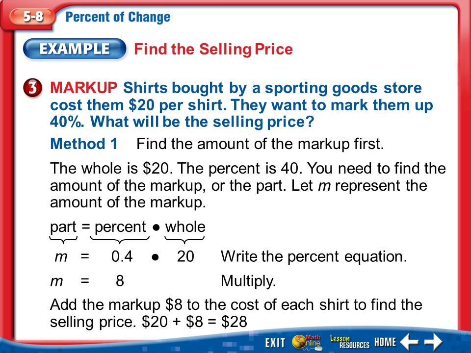 Example 3 Find the Selling Price MARKUP Shirts bought by a sporting goods store cost them $20 per shirt.