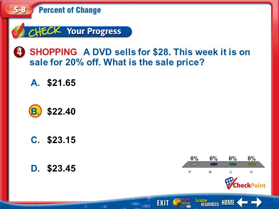1.A 2.B 3.C 4.D Example 4 A.$21.65 B.$22.40 C.$23.15 D.$23.45 SHOPPING A DVD sells for $28.