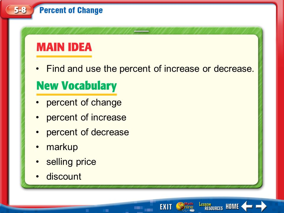Main Idea/Vocabulary percent of change percent of increase percent of decrease markup selling price discount Find and use the percent of increase or decrease.