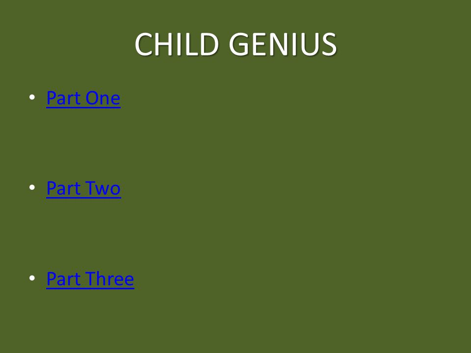 CHILD GENIUS Part One Part Two Part Three