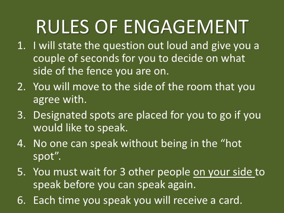 RULES OF ENGAGEMENT 1.I will state the question out loud and give you a couple of seconds for you to decide on what side of the fence you are on. 2.Yo