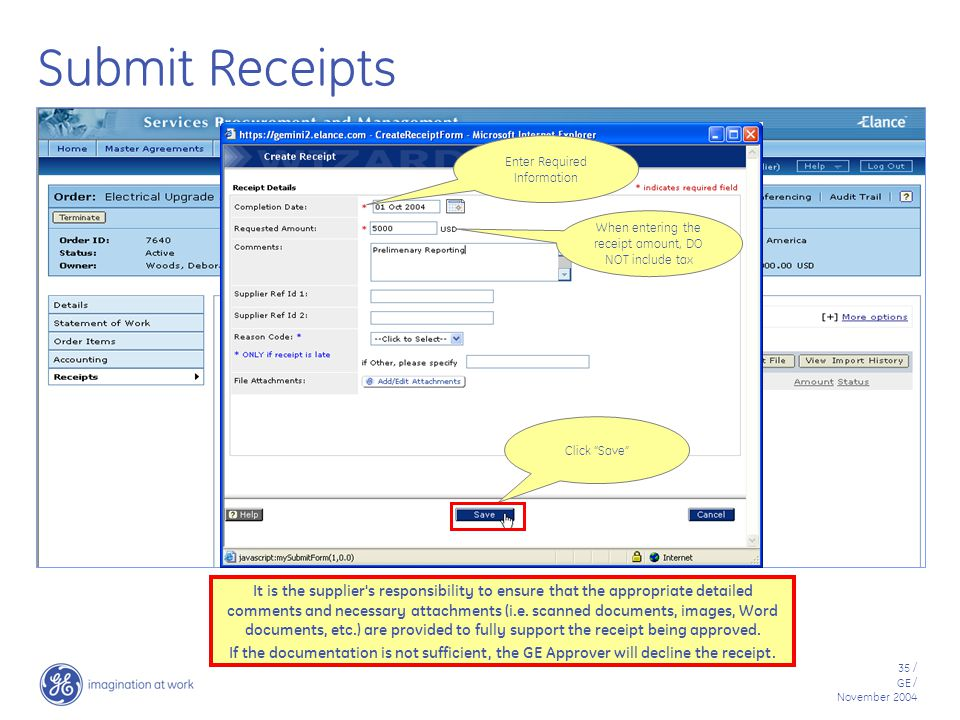 35 / GE / November 2004 Submit Receipts Enter Required Information Click Save When entering the receipt amount, DO NOT include tax It is the supplier s responsibility to ensure that the appropriate detailed comments and necessary attachments (i.e.