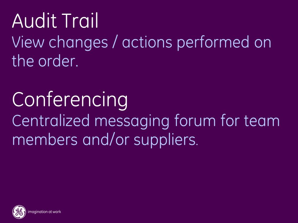 39 / GE / November 2004 Audit Trail View changes / actions performed on the order.